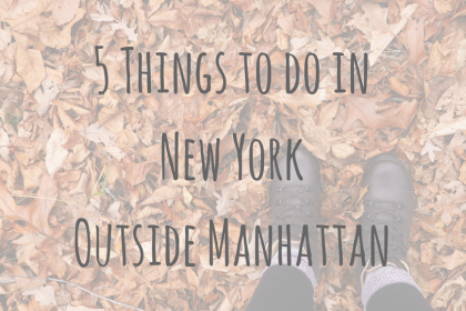 North American Adventures | 5 Things to do in New York Outside Manhattan