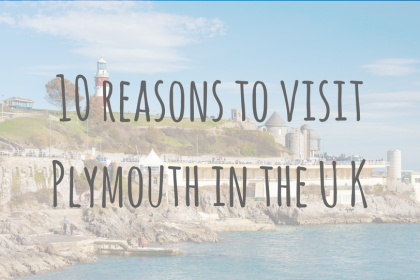 Adventures in Europe | 10 reasons to visit Plymouth in the United Kingdom