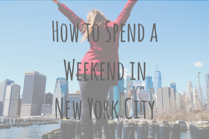 North American Adventures | How to Spend a Weekend in New York City