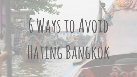 Adventures in Asia | 6 Ways to Avoid Hating Bangkok