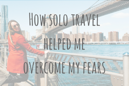 Travel Stories _ How solo travel helped me overcome my fears