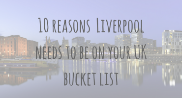 Adventures in Europe | 10 reasons Liverpool needs to be on your UK bucket list