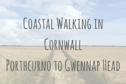 Adventures in Europe | Coastal Walking in Cornwall | Porthcurno to Gwennap Head