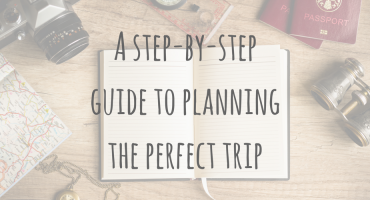 Be Prepared | A step by step guide to planning the perfect trip