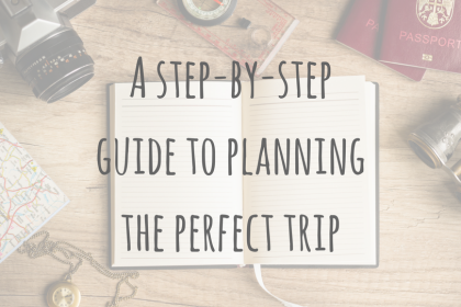 Be Prepared   A step by step guide to planning the perfect trip