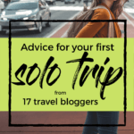 Advice for your first solo trip from 17 travel bloggers