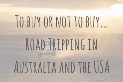 Planning | To buy or not to buy? Road Tripping in Australia and the USA