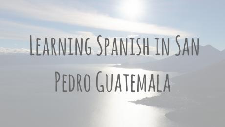 Learning Spanish Abroad _ Learning Spanish in San Pedro Guatemala