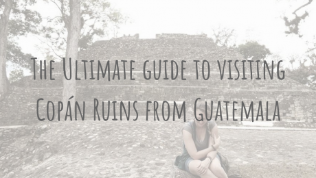 Adventures in Honduras | The Ultimate guide to visiting Copán Ruins from Guatemala