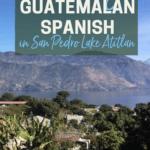 Learning Guatemalan Spanish in San Pedro Lake Atitlan