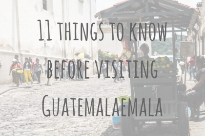 Guatemala Guides | 11 things to know before visiting Guatemala