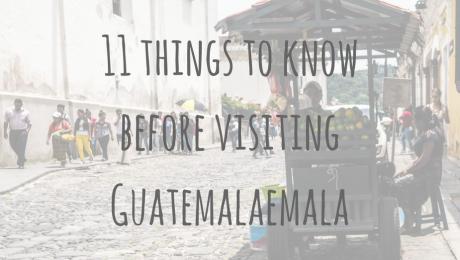Guatemala Guides | 11 things to know before visiting Guatemala