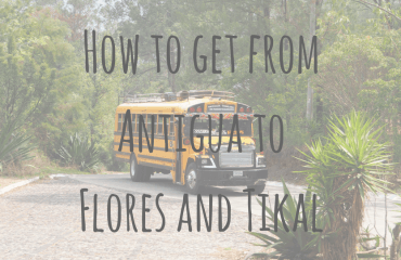 How to get from Antigua to Flores and Tikal