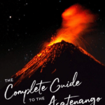 The Complete Guide to the Acatenango Volcano Hike