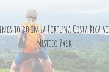 Costa Rica Guides | Things to do in La Fortuna Costa Rica | Mistico Park