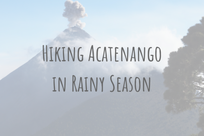 Guatemala Guides | Hiking Acatenango in Rainy Season