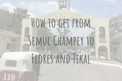 Guatemala Guides | How to get from Semuc Champey to Flores and Tikal