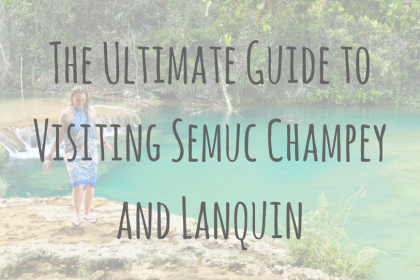 Guatemala Guides | The Ultimate Guide to Visiting Semuc Champey and Lanquin