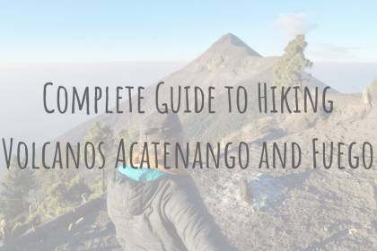 Guatemalan Guides _ The Complete Guide to Hiking Acatenango and Fuego