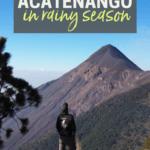 Hiking Acatenango in Rainy Season