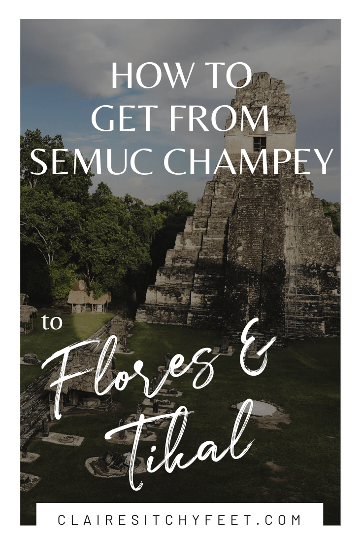 How to get from Semuc Champey to Flores and Tikal