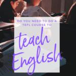 Do you need to do a TEFL course to teach English