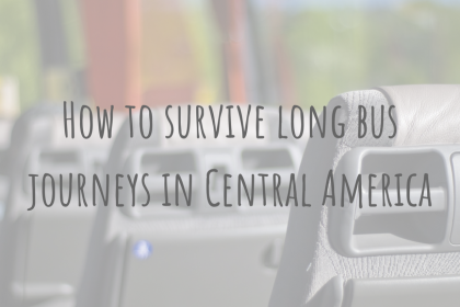 A Guide to Bus Travel in Central America | How to survive long bus journeys