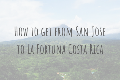Costa Rica Guides | How to get from San Jose to La Fortuna Costa Rica