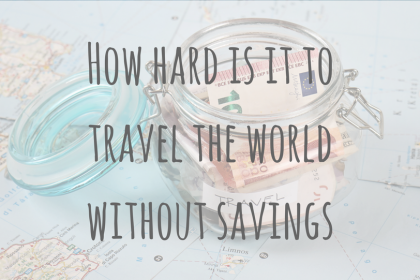 Travel Money | How hard is it to travel without savings?