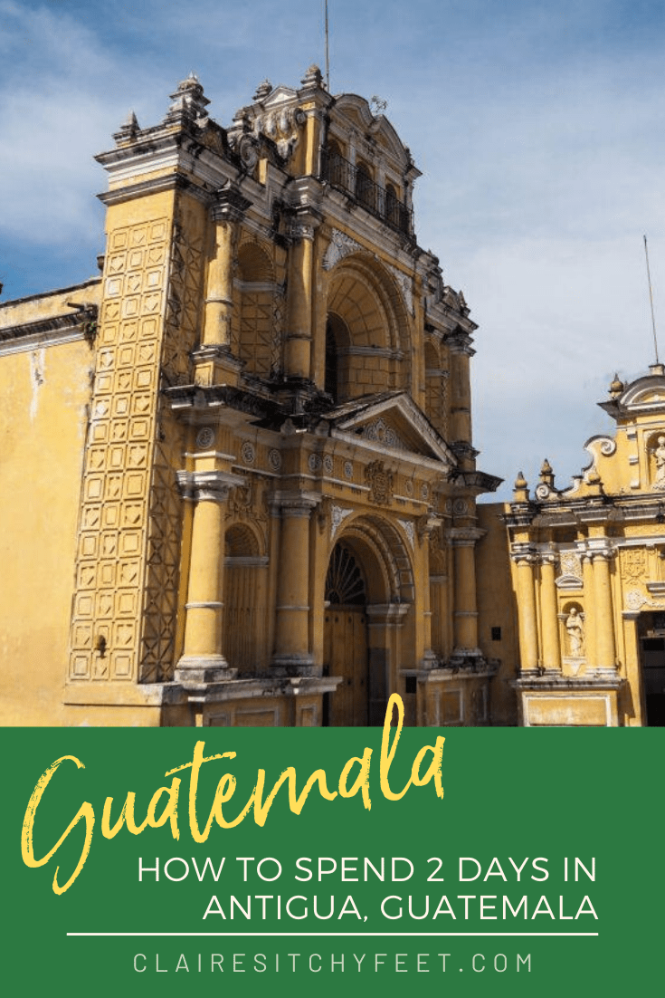 How to Spend 2 days in Antigua Guatemala