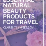 Essential Natural Beauty Products for Travel