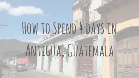 Guatemala Guides | How to Spend 4 days in Antigua