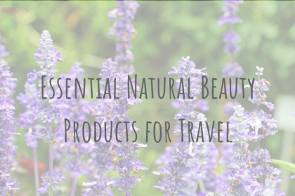 Health & Wellbeing | Essential Natural Beauty Products for Travel