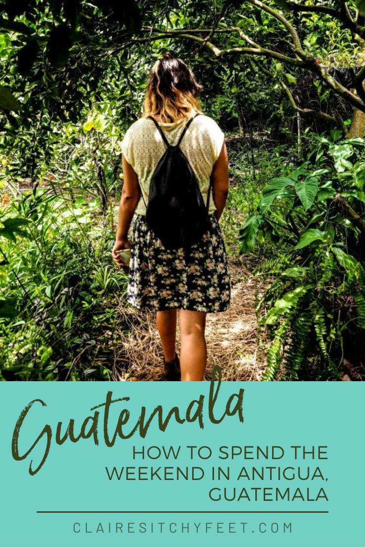 How to Spend the Weekend in Antigua, Guatemala