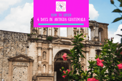 How to spend 4 days in Antigua Guatemala
