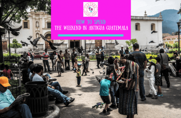 How to spend the weekend in Antigua Guatemala