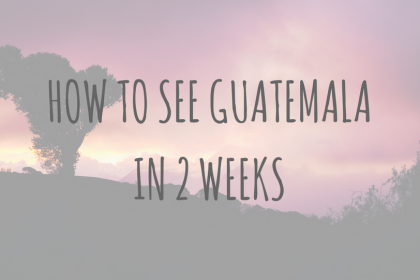 Guatemala Guides_ How to see Guatemala in 2 weeks