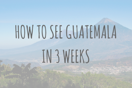 Guatemala Guides_ How to see Guatemala in 3 weeks