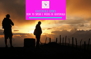 How to spend 3 weeks in Guatemala