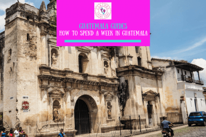 How to spend a week in Guatemala