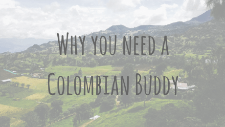Why you need a Colombian Buddy when visiting Colombia