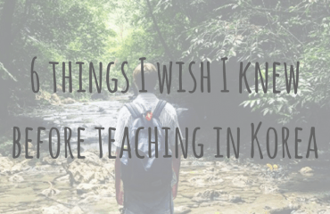 6 things I wish I knew before teaching in Korea