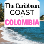 3 weeks on the Caribbean Coast Colombia