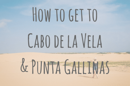 Colombia Adventures _ How to get to Cabo de la Vela and Punta Gallinas