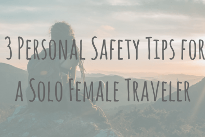 Staying Safe _ 3 Personal Safety Tips for a Solo Female Traveler