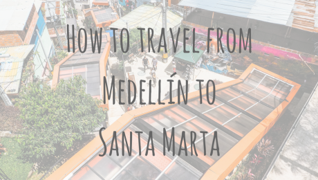 Colombia Guides | How to travel from Medellín to Santa Marta