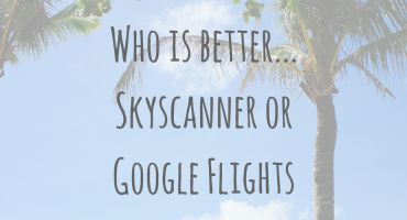 Saving Money | Who is better Skyscanner or Google Flights