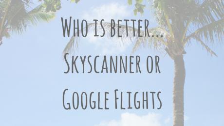 Saving Money | Who is better Skyscanner or Google Flights