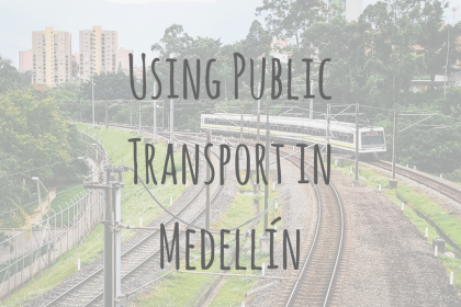 Colombia Guides | Using Public Transport in Medellín