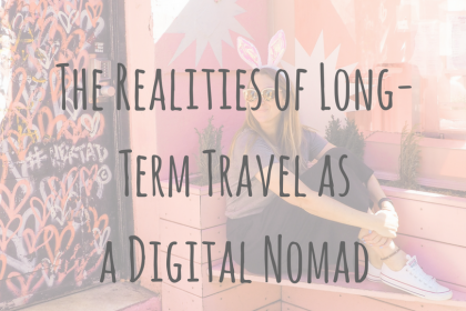 Making Money | The Realities of Long Term Travel as a Digital Nomad